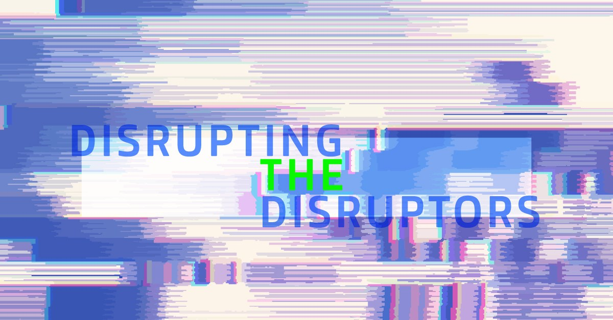 Disrupter the Disruptors