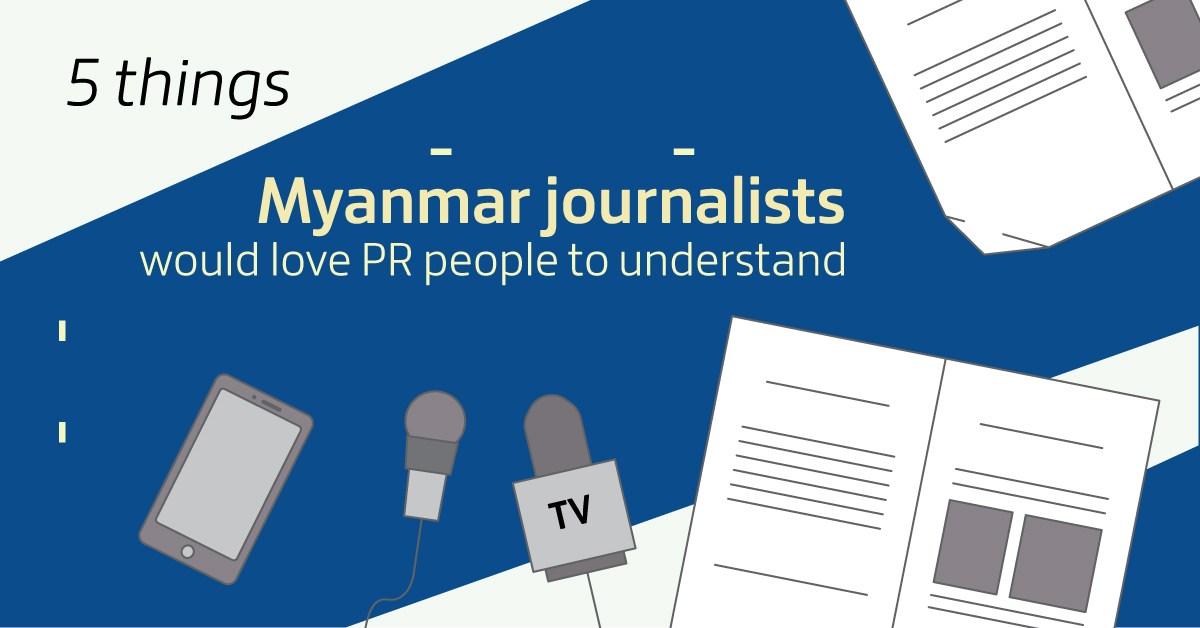 Myanmar Journalists love PR people to understand