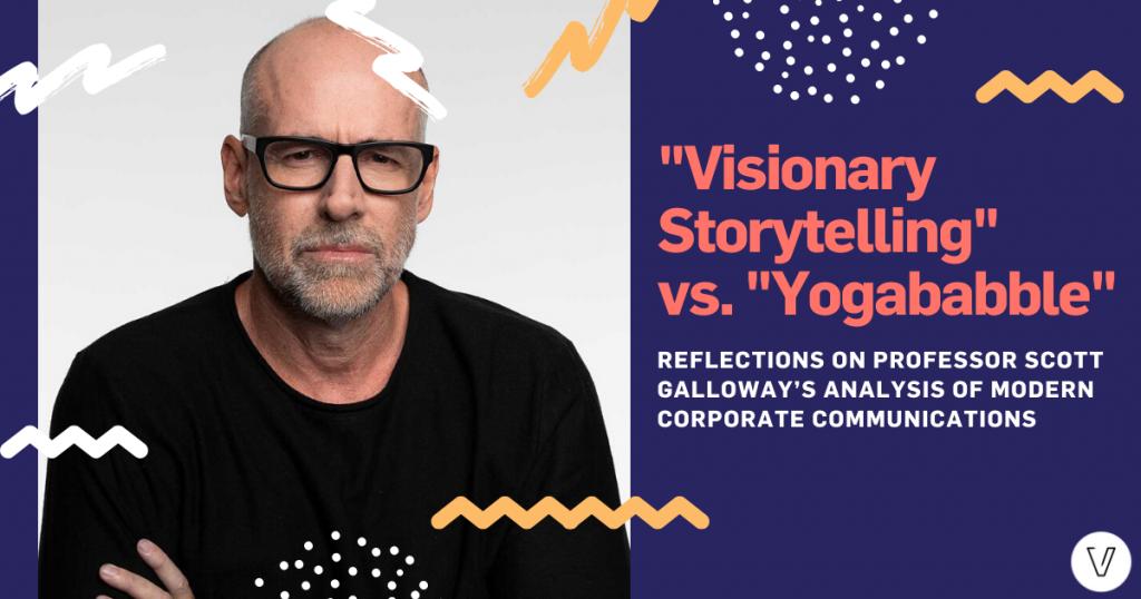 """Visionary Storytelling"" vs ""Yogababble"": Reflections on Professor Scott Galloway's analysis of modern corporate communications"