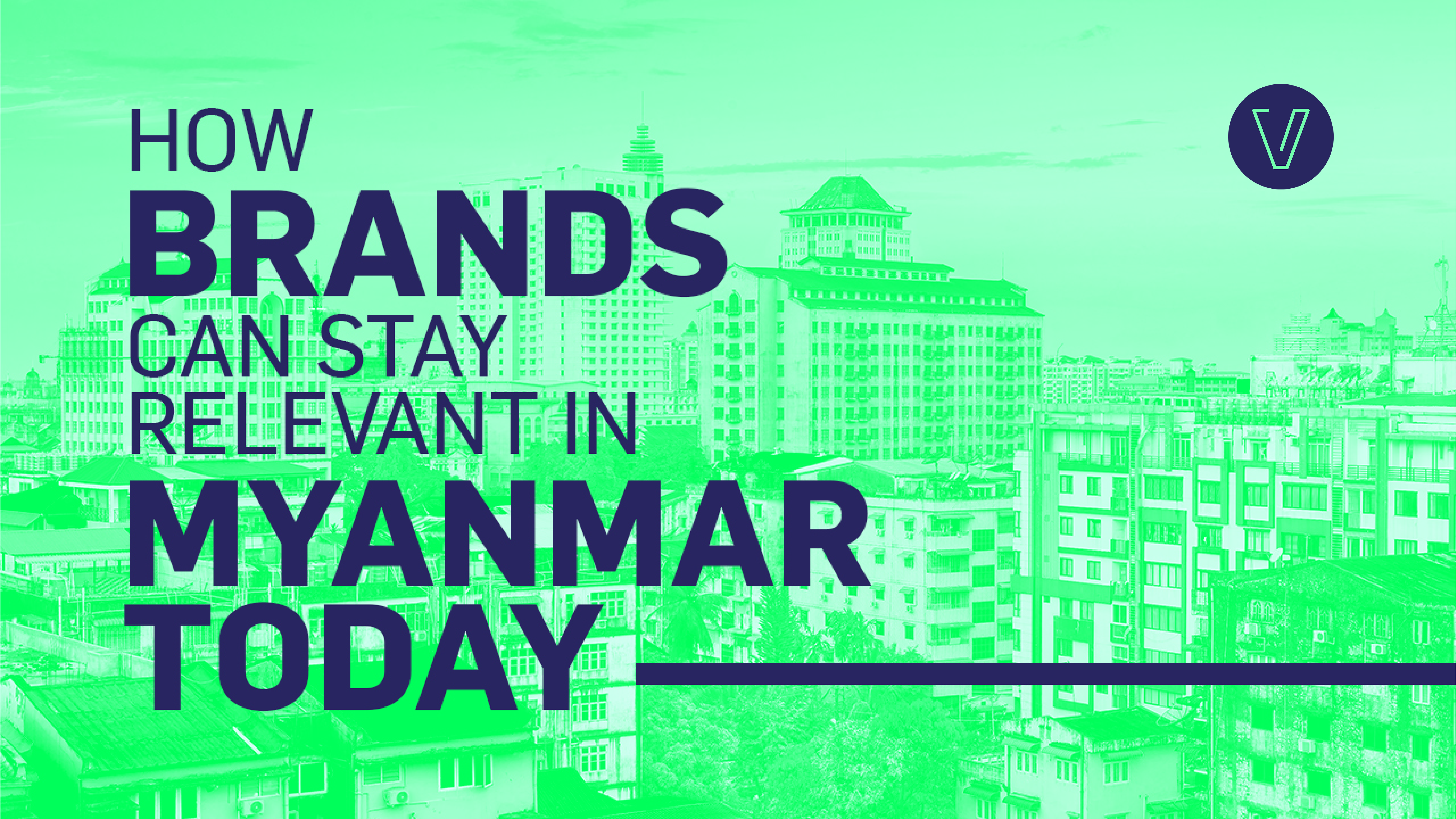 How brands can stay relevant in Myanmar today, and what brand managers can do to help them