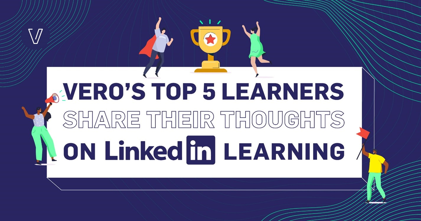 Vero's top 5 learners share their thoughts on LinkedIn Learning